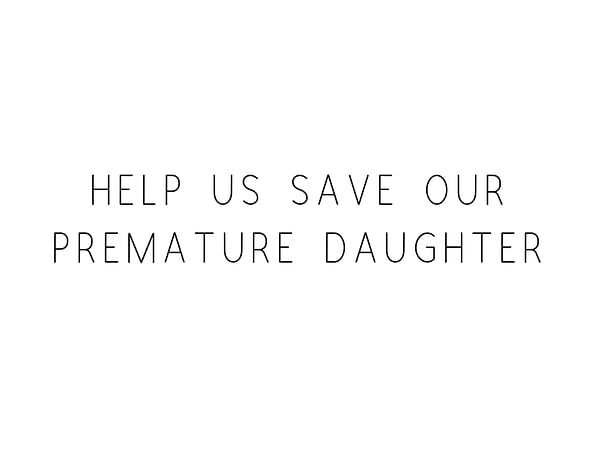 Help Us Save Our Premature Daughter