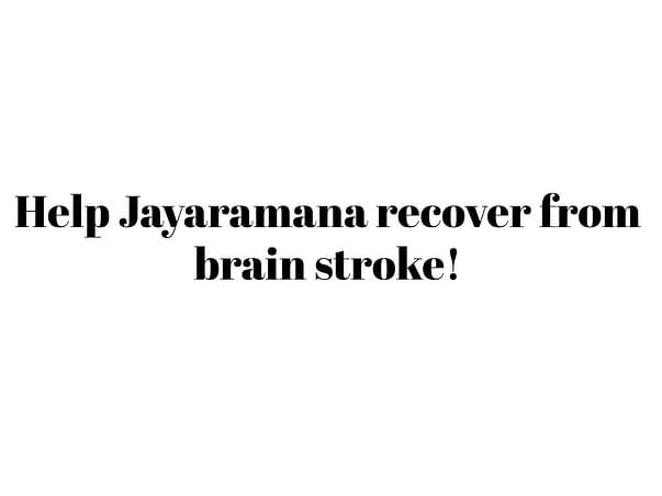 Help Jayaramana recover from brain stroke!
