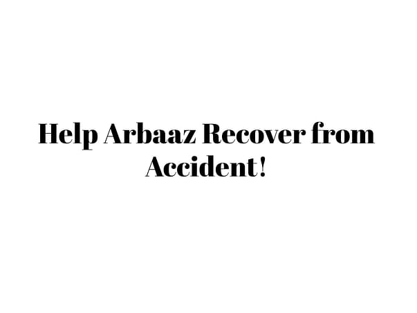 Help Arbaaz Recover from Accident!