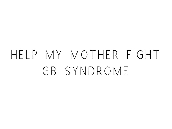 Help My Mother Recover From GB Syndrome