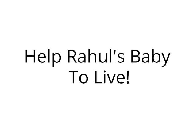 Help Rahul's Baby To Live