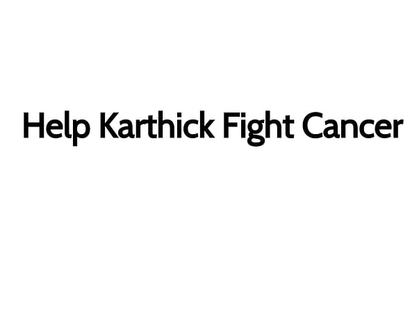Help Karthick Fight Cancer