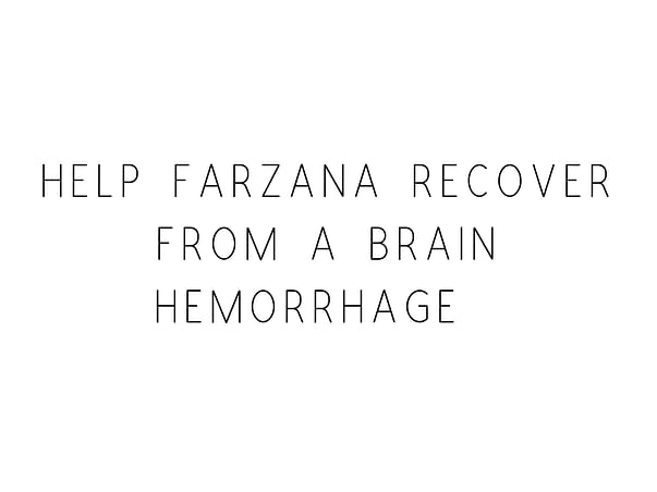 Help Farzana Recover From A Brain Hemorrhage