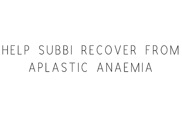 Help Subbi reddy Recover From Aplastic Anemia