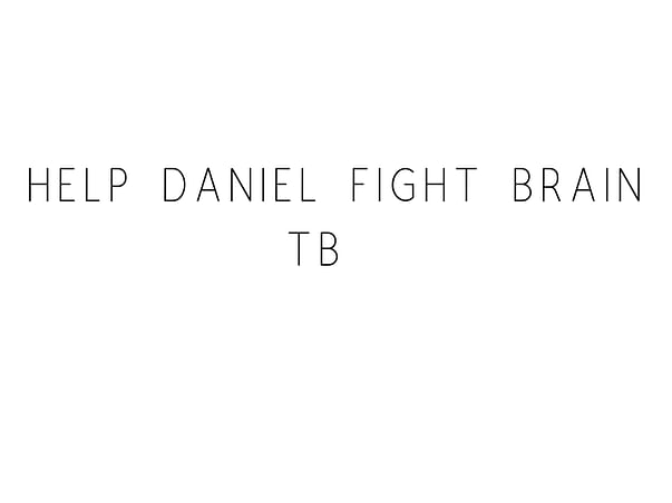 Help Daniel Fight Brain TB