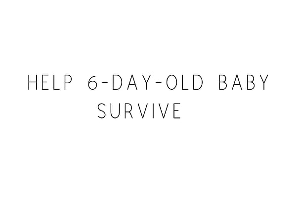 Help 6-day-old Baby Survive