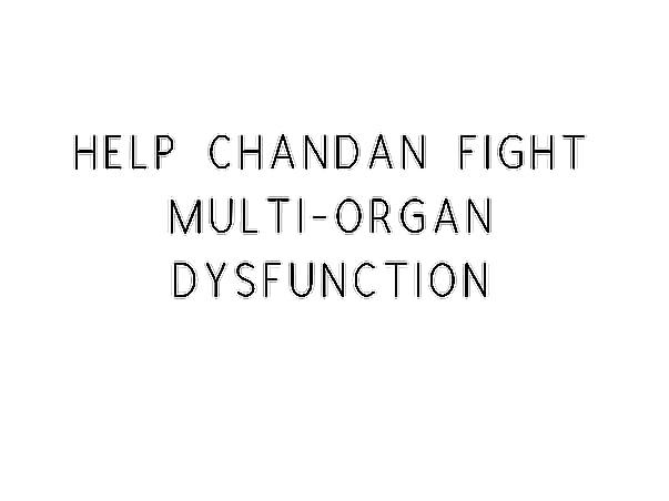 Help Chandan Fight Multi Organ Dysfunction