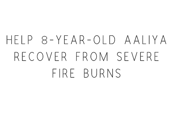 Closed: Help 8-year-old Aaliya Recover From Severe Fire Burns