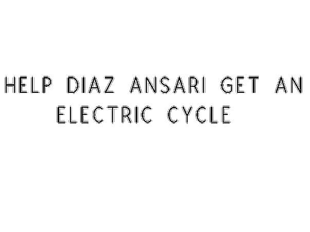 Help Diaz Ansari Get An Electric Cycle