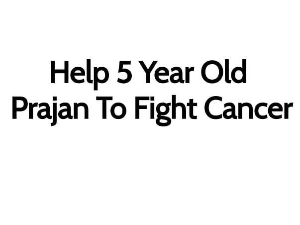 Help 5 Year Old Prajan Fight Blood Cancer