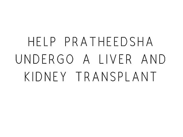 Help Pratheedsha 13 years old to undergo Liver & Kidney Transplant