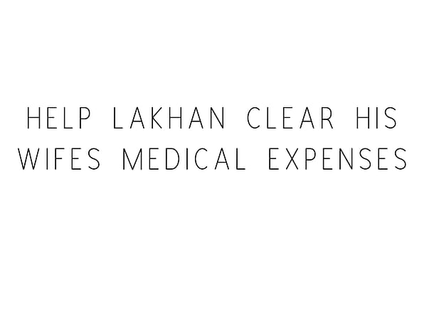 Help Lakhan Clear His Wife's Medical Expenses
