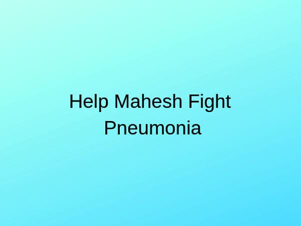Help Mahesh Fight Pneumonia
