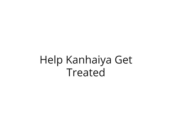 Help Kanha, fighting multiple disease @CMC Vellor