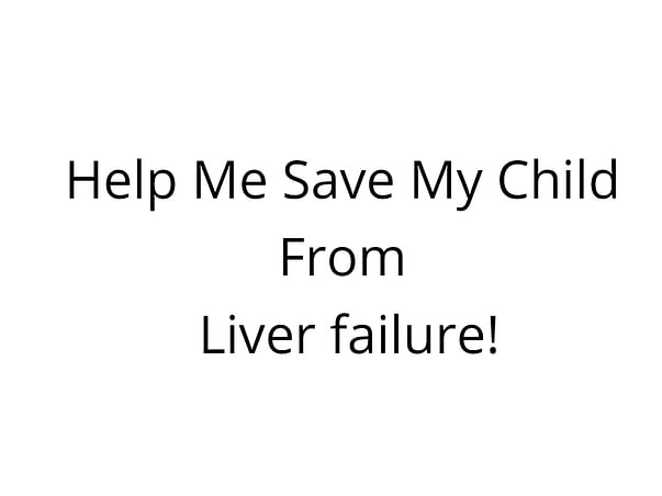 Help Me Save My Child From Liver failure!