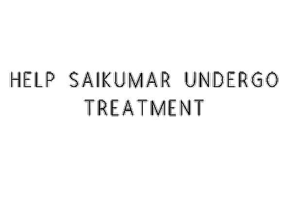 Help SaiKumar Undergo Treatment
