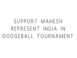 Support Mahesh Represent India In Dodgeball Tournament