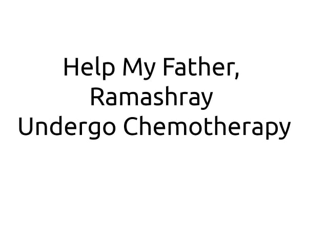 Help My Father, Ramashray Undergo Chemotherapy