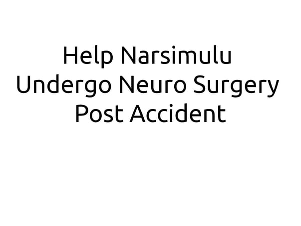Help Narsimulu Undergo Neuro Surgery Post Accident