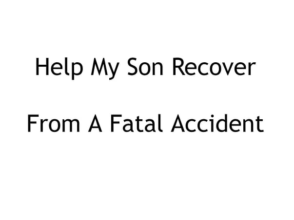 Help My Son Recover From A Fatal Accident