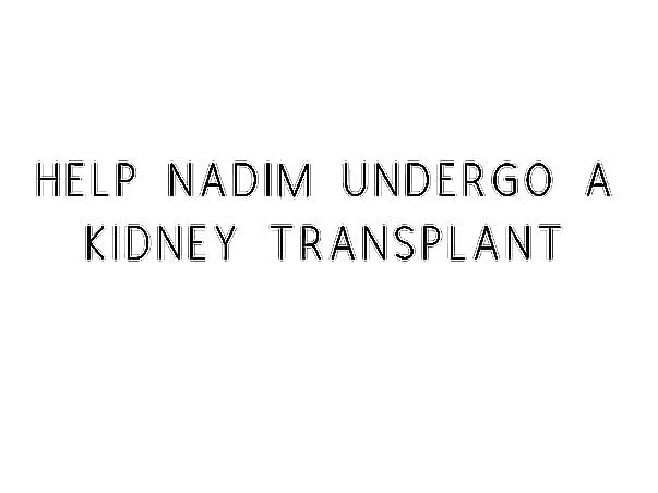 Help Nadim Undergo A Kidney Transplant