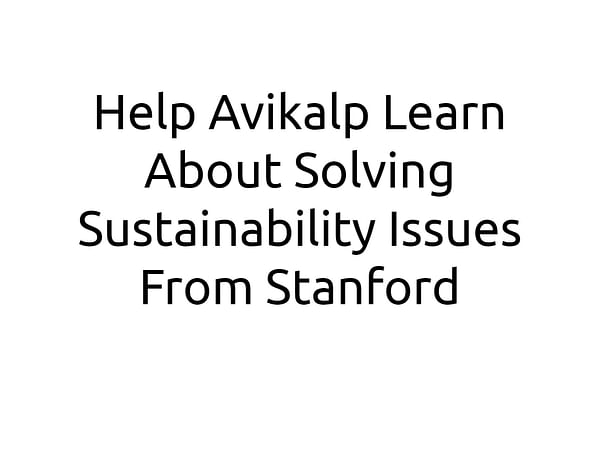 Help Avikalp Learn About Solving Sustainability Issues From Stanford