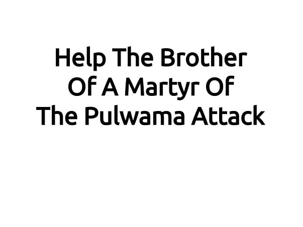 Help The Brother Of A Martyr Of The Pulwama Attack