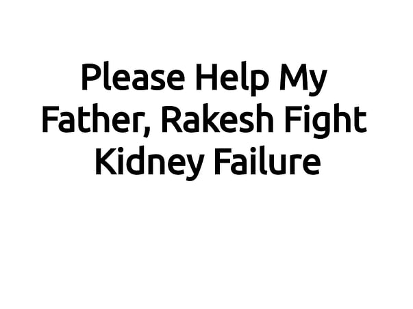 Please Help My Father Fight Kidney Failure