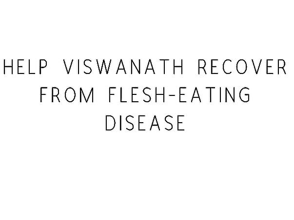 Help Pujari Viswanath Recover From Flesh-Eating Disease