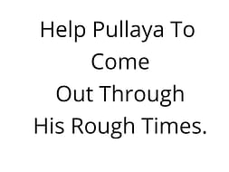 Help Pullaya To Come Out Through His Rough Times.