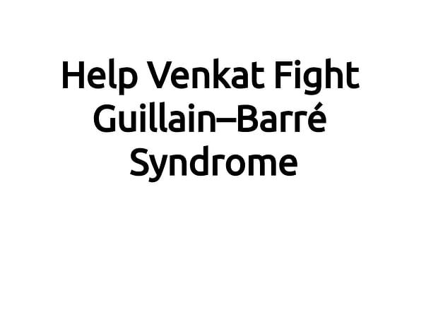 Help Venkat Fight Guillain–Barré Syndrome