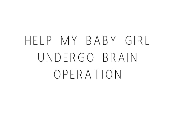 Help My Baby Girl Undergo Brain Operation