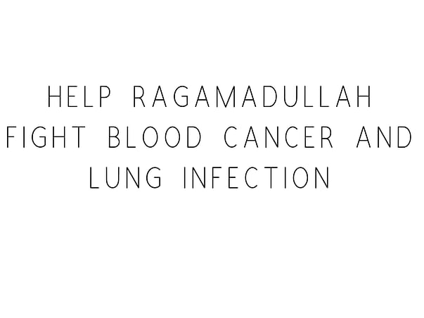 Help Ragamadullah Fight Cancer And Lung Disease