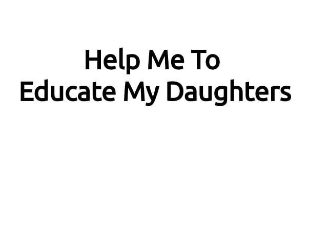 Help Me To Educate My Daughters.