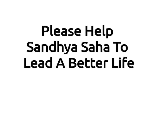 Please Help Sandhya Saha To Lead A Better Life
