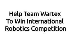 Help Team Wartex To Win International Robotics Competition
