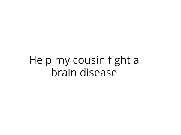 Help my Cousin Fight a Brain Disease