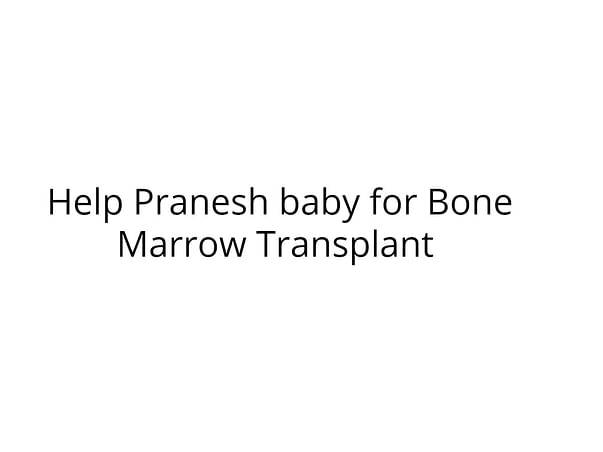 Help Pranesh baby for Bone Marrow Transplant