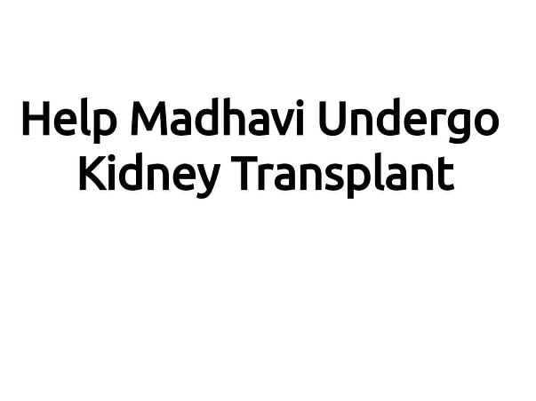 Help Madhavi To Undergo Kidney Transplant