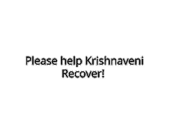 Please help Krishnaveni Recover!
