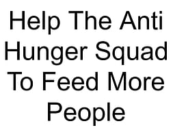 Help The Anti Hunger Squad To Feed More People