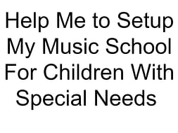 Help Me to Setup My Music School For Children With Special Needs