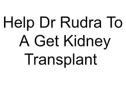 Help Dr Rudra To  A Get Kidney Transplant