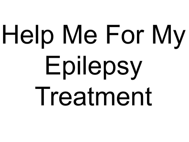 Help Me For My Epilepsy Treatment