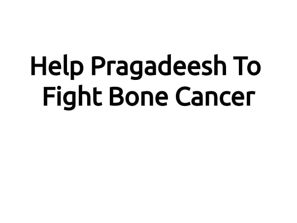 Help Pragadeesh To Fight Bone Cancer!
