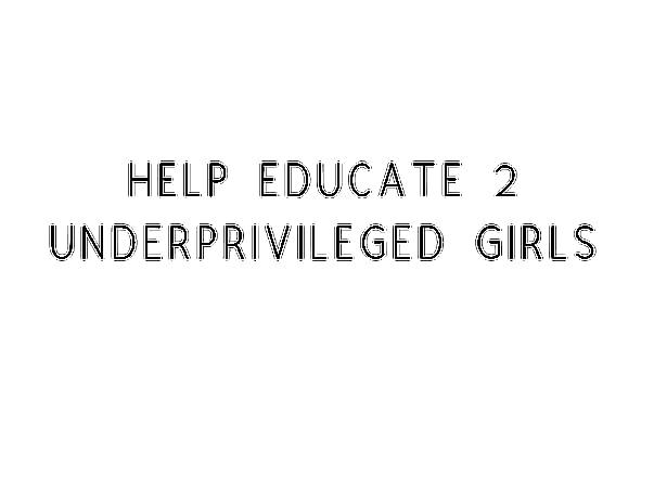 Help Educate 2 Underprivileged Girls