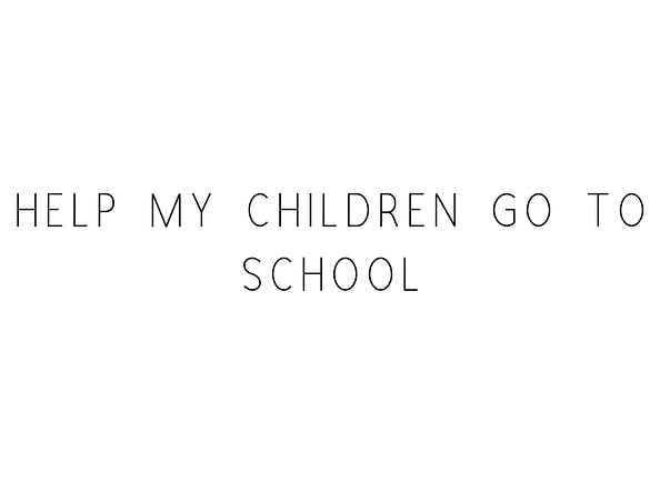 Help My Children Go To School