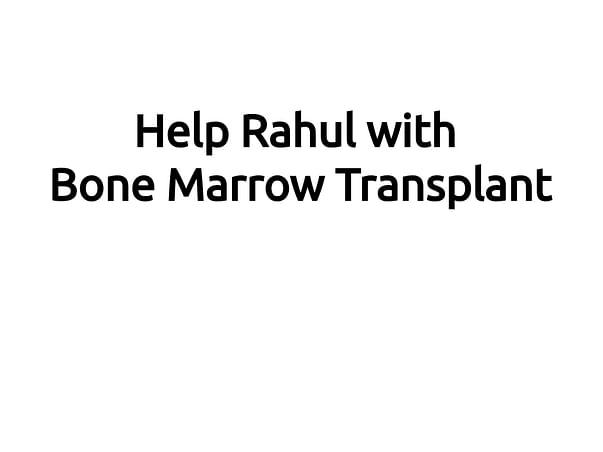 Help Rahul with Bone Marrow Transplant