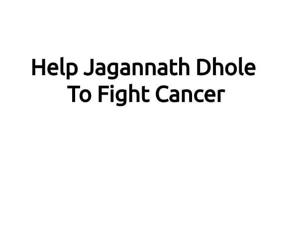 Help Jagannath Dhole To Fight Cancer