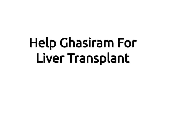 Help Ghasiram For Liver Transplant